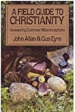 img - for A Field Guide to Christianity: Answering Common Misconceptions book / textbook / text book