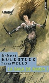 La Saga de Raven, Tome 1 : Maîtresse du chaos par Holdstock