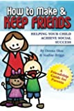 How to Make & Keep Friends: Helping Your Child Achieve Social Success: Volume 2