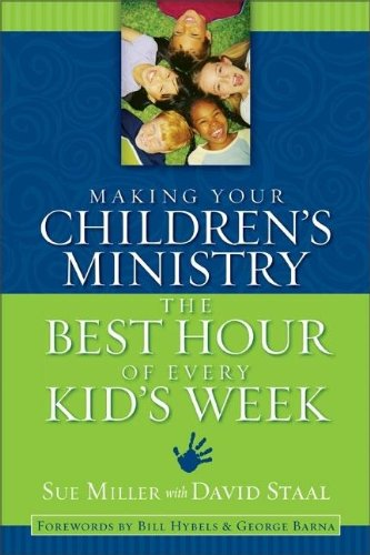 Book cover from Making Your Childrens Ministry the Best Hour of Every Kids Weekby Sue Miller