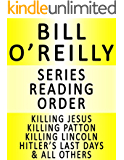 BILL O'REILLY - SERIES READING ORDER (SERIES LIST) - IN ORDER: KILLING JESUS, KILLING PATTON, KILLING LINCOLN, KILLING KENNEDY, KILLING REAGAN, HITLER'S LAST DAYS, THE O'REILLY FACTOR & MANY MORE!