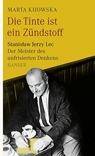 Die Tinte ist ein Zündstoff: Stanislaw Jerzy Lec - der Meister des unfrisierten Denkens