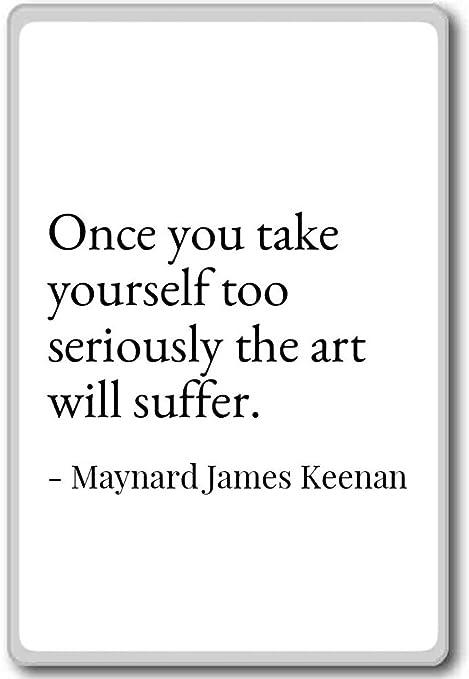 Once You Take Yourself Too Seriously T Maynard James Keenan