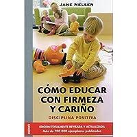 COMO EDUCAR CON FIRMEZA Y CARIÑO (NIÑOS Y ADOLESCENTES)
