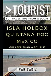 Greater Than a Tourist - Isla Holbox Quintana Roo Mexico: 50 Travel Tips from a Local