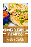 Chicken Quesadilla Recipes: From the Traditional to the Gourmet