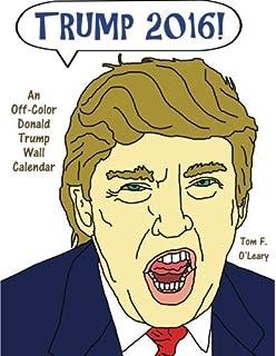 Trump 2016!: An Off-Color Donald Trump Wall Calendar (Off-Color