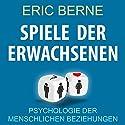 Spiele Der Erwachsenen: Psychologie der menschlichen Beziehungen Hörbuch von Eric Berne Gesprochen von: Uwe Daufenbach