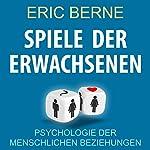 Spiele Der Erwachsenen [Games of the Adults]: Psychologie der menschlichen Beziehungen | Eric Berne