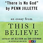 There Is No God: A 'This I Believe' Essay   Penn Jillette