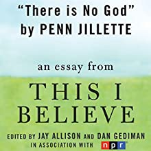 There Is No God: A 'This I Believe' Essay Audiobook by Penn Jillette