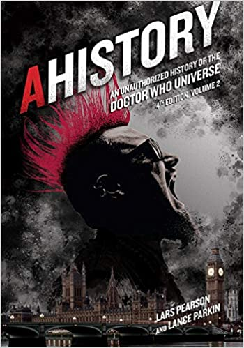 Ahistory An Unauthorized History Of The Doctor Who Universe By Lance Parkin