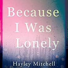 Because I Was Lonely Audiobook by Hayley Mitchell Narrated by Helen Johns