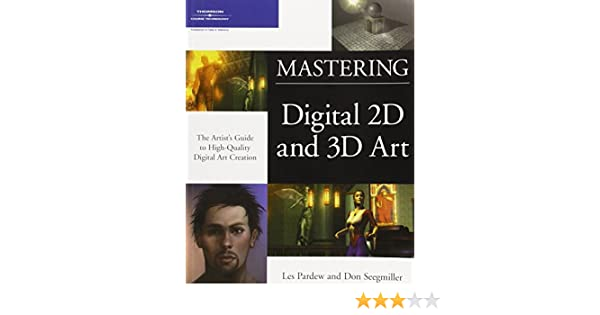 Mastering Digital 2D and 3D Art. The Artists Guide to High-Quality Digital Art Creation