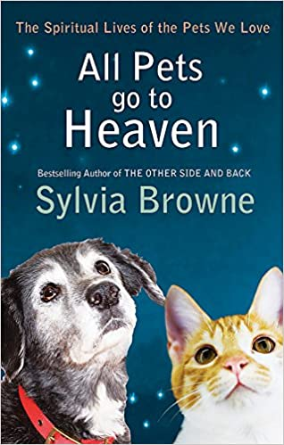 All Pets Go To Heaven The Spiritual Lives Of The Animals We Love