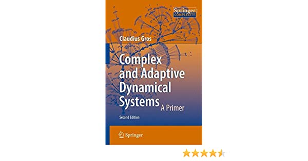 Complex and Adaptive Dynamical Systems: A Primer (Springer: Complexity)