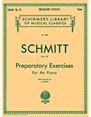 Schmitt Op. 16: Preparatory Exercises For the Piano, with Appendix (Schirmer's Library of Musical Classics, Vol. 434) (1986-11-01)