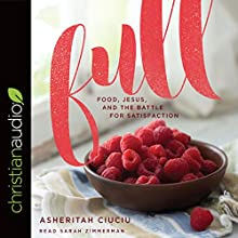 Full: Food, Jesus, and the Battle for Satisfaction Audiobook by Asheritah Ciuciu Narrated by Sarah Zimmerman