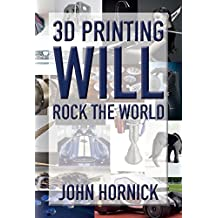 3D Printing Will Rock the World