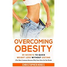 Overcoming Obesity: 23 Secrets To Quick Weight Loss Without Dieting
