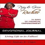Pray & Grow Richer Devotional Journal: 31 Days of Financial Empowerment | Dr. Shirley K. Clark