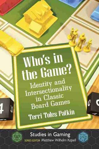 Whos in the Game?: Identity and Intersectionality in Classic Board Games Studies in Gaming: Amazon.es: Patkin, Terri Toles, Kapell, Matthew Wilhelm: Libros en idiomas extranjeros