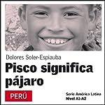 Pisco significa pájaro [Pisco Means Bird]: Serie América Latina | Dolores Soler-Espiauba