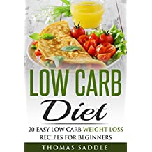 Low Carb: Diet: 20 Easy Low Carb Weight Loss Recipes For Beginners (Diets, Beginners Guide, Law of Attraction, Paleo)