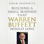 Building a Small Business that Warren Buffett Would Love | Adam Brownlee
