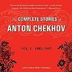 The Complete Stories of Anton Chekhov, Vol. 1: 1882–1885 | Anton Chekhov