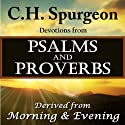 C.H. Spurgeon Devotions from Psalms and Proverbs: Derived from Morning and Evening Audiobook by Charles H. Spurgeon Narrated by Christopher Glyn