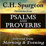 C.H. Spurgeon Devotions from Psalms and Proverbs: Derived from Morning and Evening | Charles H. Spurgeon