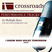 I Know Who Holds Tomorrow [Performance Track]