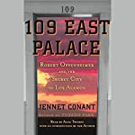 109 East Palace: Robert Oppenheimer and the Secret City of Los Alamos   Jennet Conant