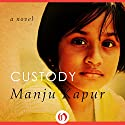Custody Audiobook by Manju Kapur Narrated by Nazneen Madan