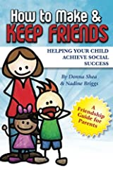How to Make & Keep Friends: Helping Your Child Achieve Social Success (Volume 2) Paperback