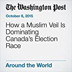 How a Muslim Veil Is Dominating Canada's Election Race | Ishaan Tharoor