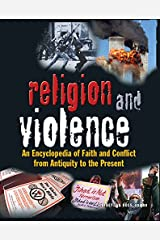 Religion and Violence: An Encyclopedia of Faith and Conflict from Antiquity to the Present Kindle Edition