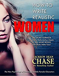 How to Write Realistic Women: The Secret Formula Every Male Author Needs to Sell More Books and Make More Fans (How to Write Realistic Fiction Book 5)