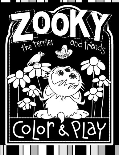 Zooky the Terrier and Friends Color & Play: 100+ Pages of Family Fun (Zooky the Terrier Adventure Series) (Volume 1)