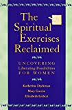 img - for The Spiritual Exercises Reclaimed: Uncovering Liberating Possibilities for Women by Katherine Marie Dyckman (2001-11-01) book / textbook / text book