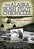 The Alaska Bush Pilot Chronicles, Mort D. Mason, 0760334331