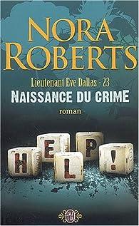 Lieutenant Eve Dallas, tome 23 : Naissance du crime par Nora Roberts