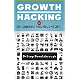 Growth Hacking for Engineers and Inventors: 5-Step Method for Breakthrough