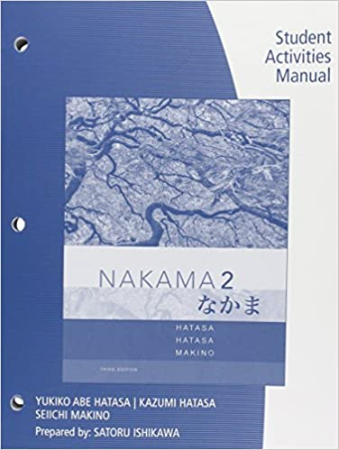 Student Activities Manual For Hatasa/Hatasa/Makino's Nakama 2: Japanese Communication, Culture, Context, 3rd Download