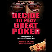 Decide to Play Great Poker: A Strategy Guide to No-limit Texas Hold Em Audiobook by Annie Duke, John Vorhaus Narrated by Annie Duke