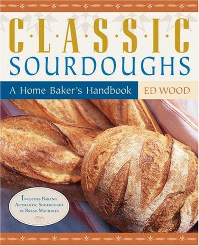 Classic Sourdoughs: A Home Baker's Handbook
