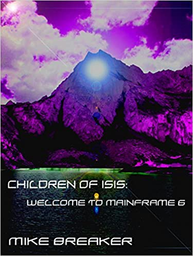 Read online CHILDREN OF ISIS: WELCOME TO MAINFRAME 6 PDF, azw (Kindle), ePub