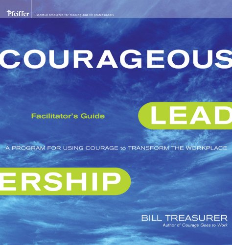 Courageous Leadership: A Program for Using Courage to Transform the Workplace Facilitator's Guide Set PDF
