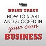 How to Start and Succeed in Your Own Business | Brian Tracy